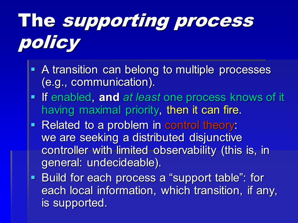 The supporting process policy  A transition can belong to multiple processes (e.g., communication).