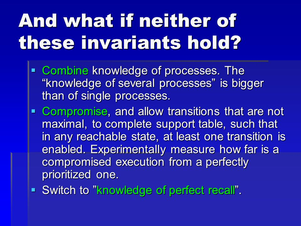And what if neither of these invariants hold.  Combine knowledge of processes.