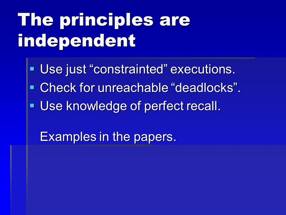 The principles are independent  Use just constrainted executions.