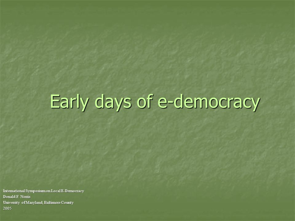 Early days of e-democracy International Symposium on Local E-Democracy Donald F.