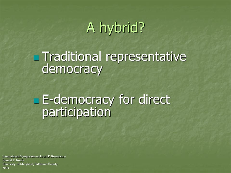 A hybrid. International Symposium on Local E-Democracy Donald F.