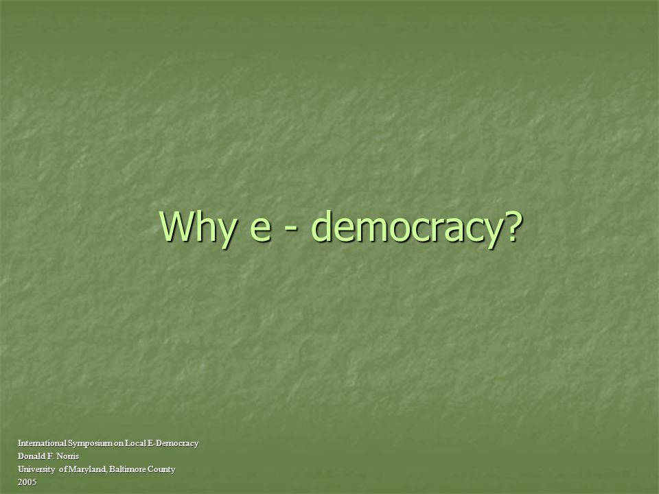 Can the E fix broken democracy International Symposium on Local E-Democracy Donald F.