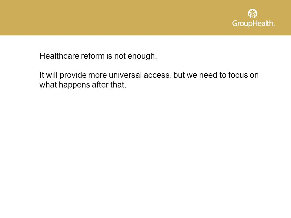 Healthcare reform is not enough.