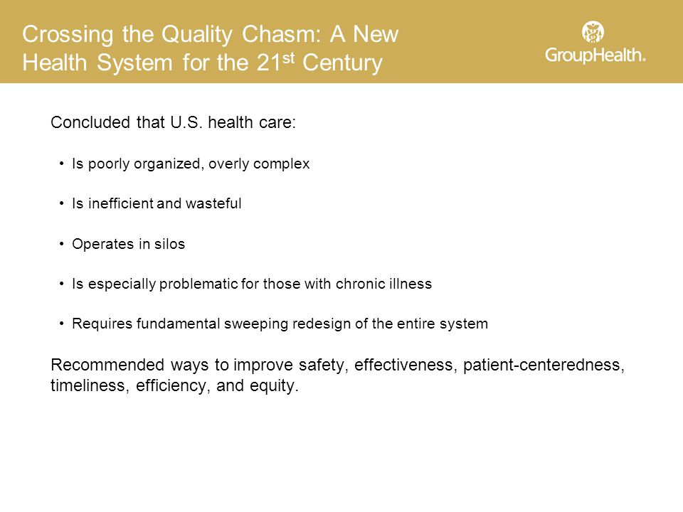 Crossing the Quality Chasm: A New Health System for the 21 st Century Concluded that U.S.