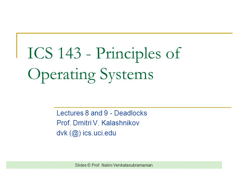 ICS 143 - Principles of Operating Systems Lectures 8 and 9 - Deadlocks Prof.