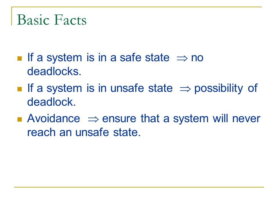 Basic Facts If a system is in a safe state  no deadlocks.