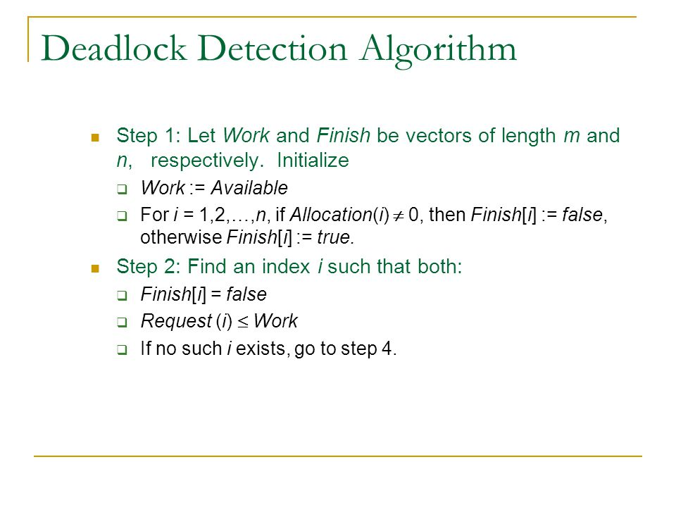 Deadlock Detection Algorithm Step 1: Let Work and Finish be vectors of length m and n, respectively.