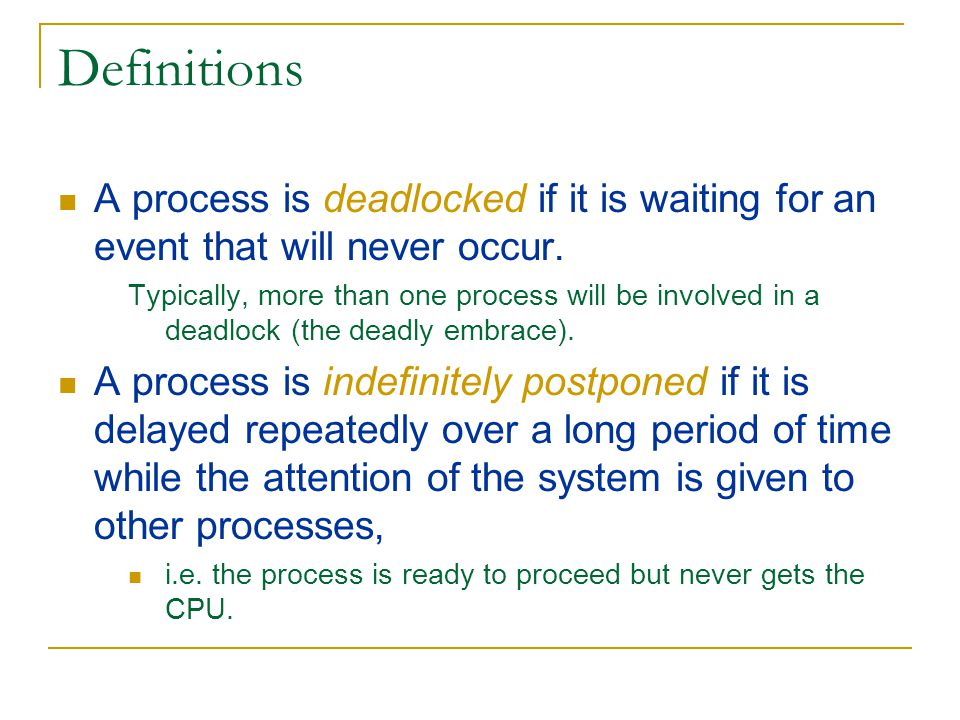Definitions A process is deadlocked if it is waiting for an event that will never occur.