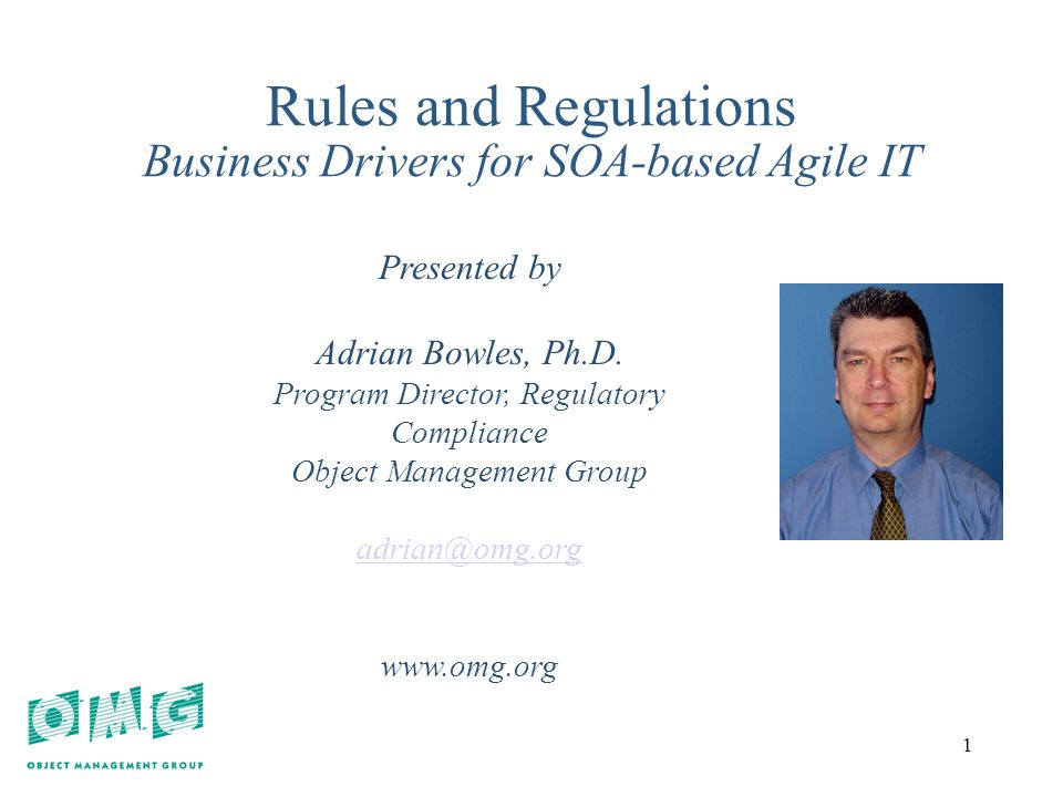1 1 Rules and Regulations Business Drivers for SOA-based Agile IT Presented by Adrian Bowles, Ph.D.