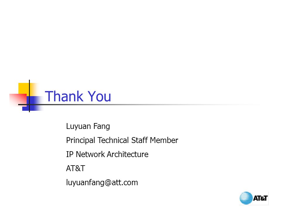 Thank You Luyuan Fang Principal Technical Staff Member IP Network Architecture AT&T luyuanfang@att.com