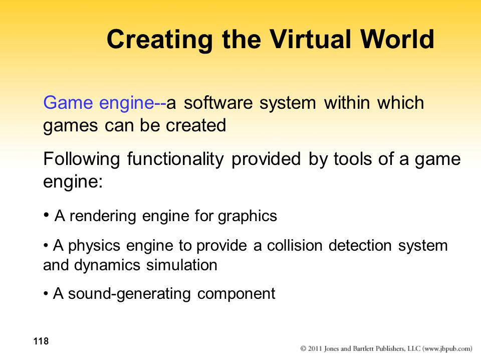 Creating the Virtual World Game engine--a software system within which games can be created Following functionality provided by tools of a game engine
