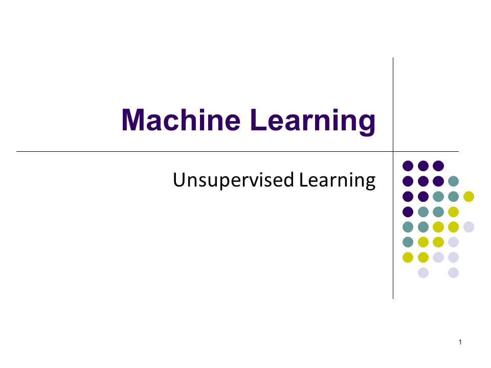 1 Machine Learning Unsupervised Learning