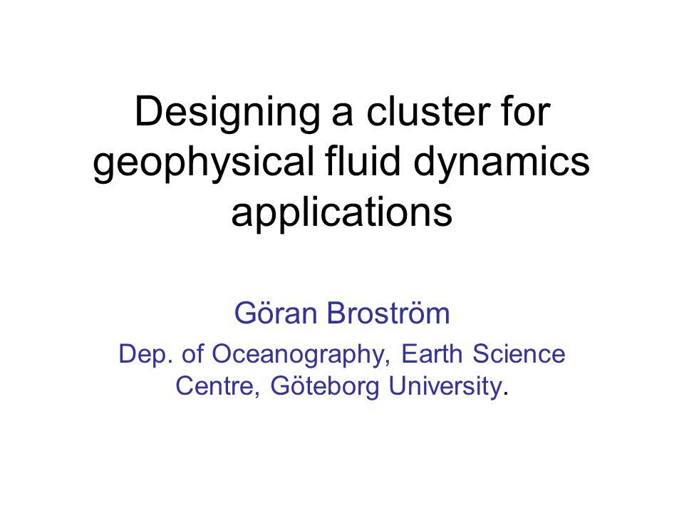Designing a cluster for geophysical fluid dynamics applications Göran Broström Dep.