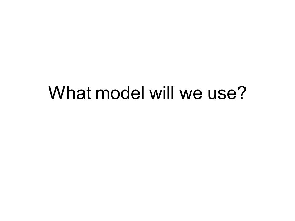What model will we use