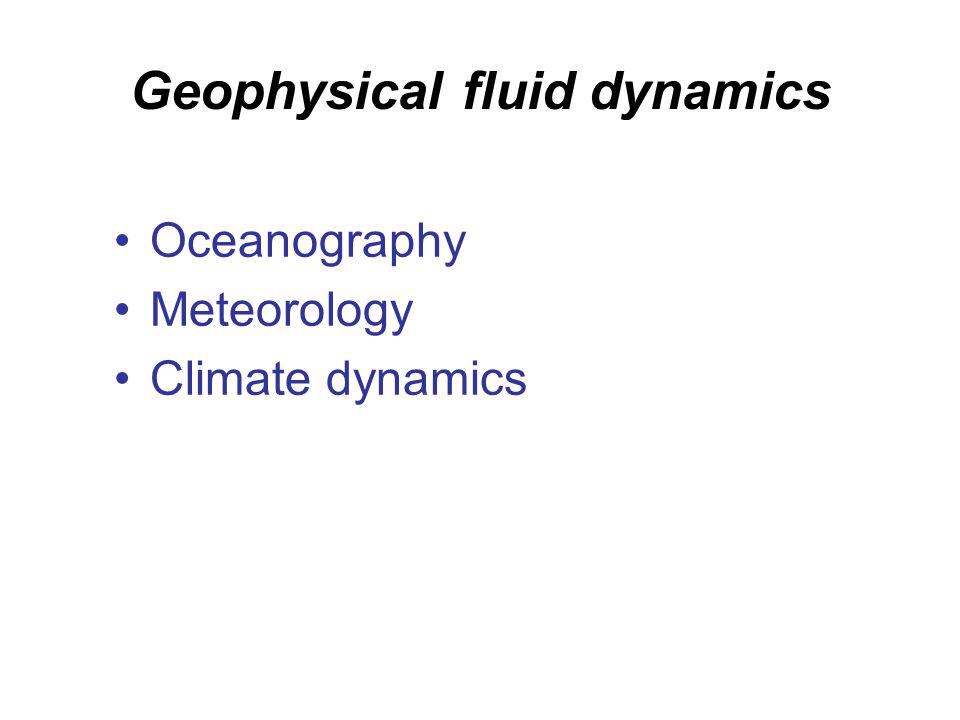 Geophysical fluid dynamics Oceanography Meteorology Climate dynamics
