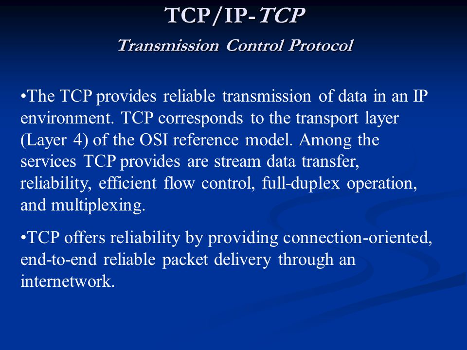 TCP/IP-TCP Transmission Control Protocol The TCP provides reliable transmission of data in an IP environment.