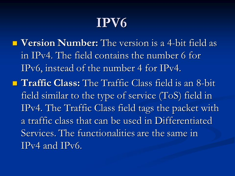 IPV6 Version Number: The version is a 4-bit field as in IPv4.