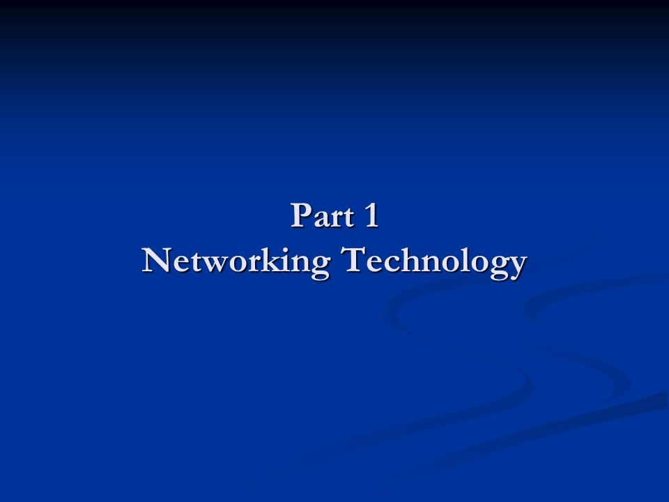 Part 1 Networking Technology