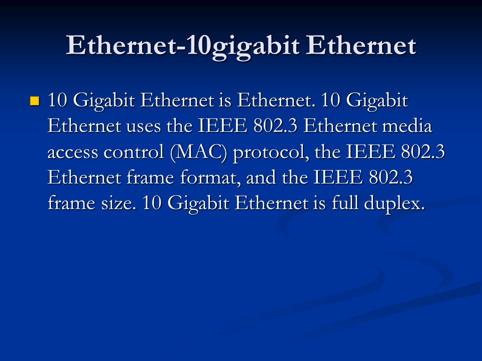 Ethernet-10gigabit Ethernet 10 Gigabit Ethernet is Ethernet.