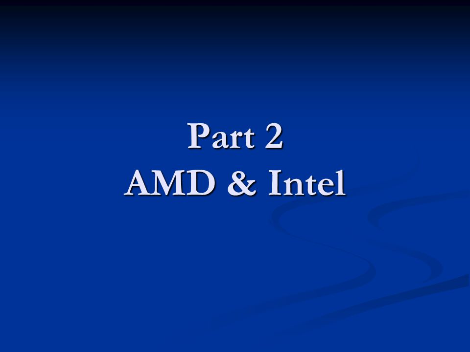 Part 2 AMD & Intel