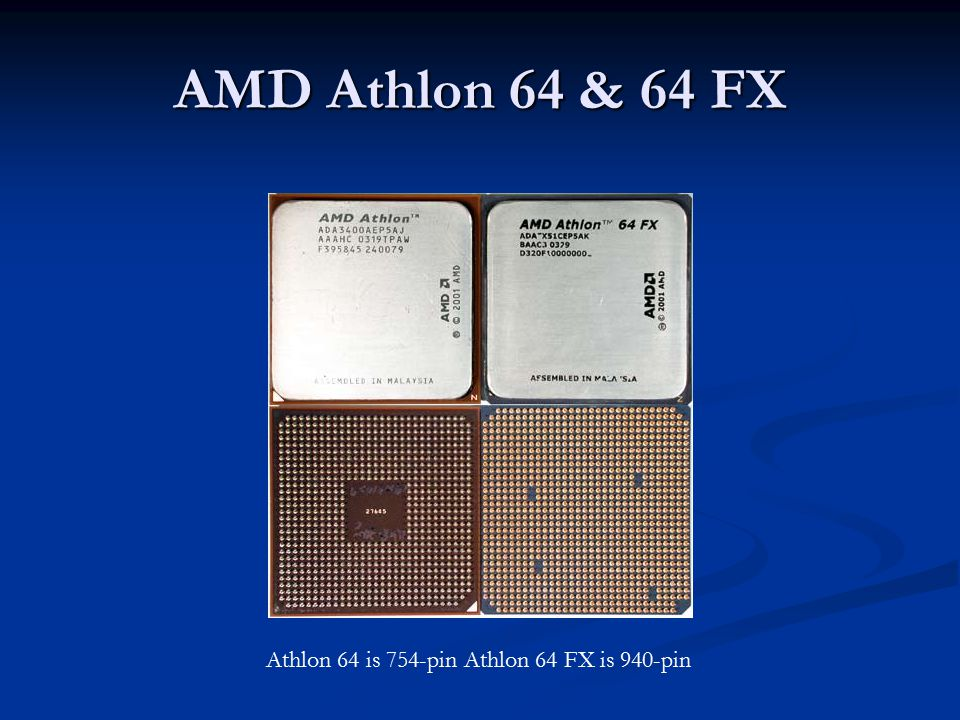 AMD Athlon 64 & 64 FX Athlon 64 is 754-pin Athlon 64 FX is 940-pin