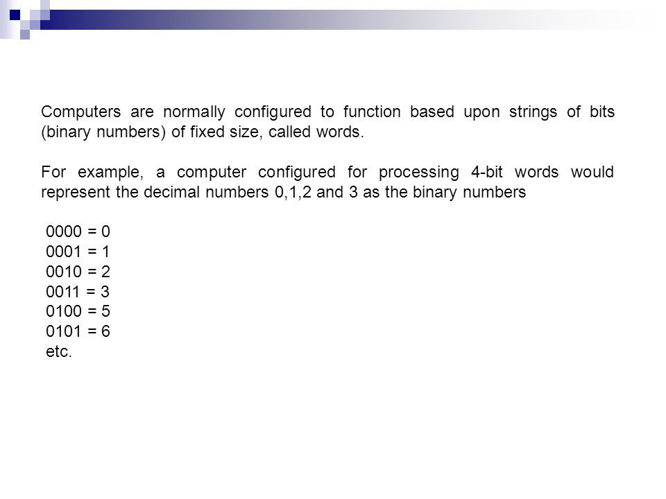 Computers are normally configured to function based upon strings of bits (binary numbers) of fixed size, called words.
