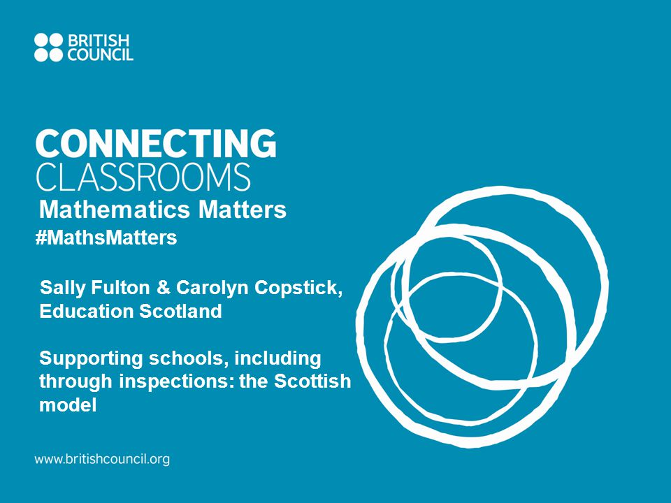 Mathematics Matters #MathsMatters Sally Fulton & Carolyn Copstick, Education Scotland Supporting schools, including through inspections: the Scottish model