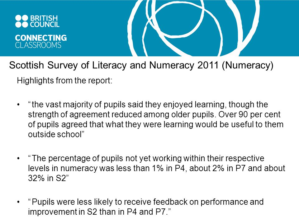 Scottish Survey of Literacy and Numeracy 2011 (Numeracy) Highlights from the report: the vast majority of pupils said they enjoyed learning, though the strength of agreement reduced among older pupils.