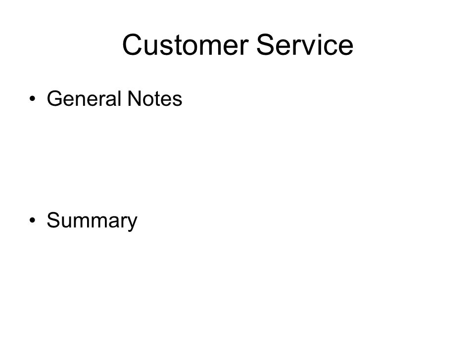 Customer Service General Notes Summary