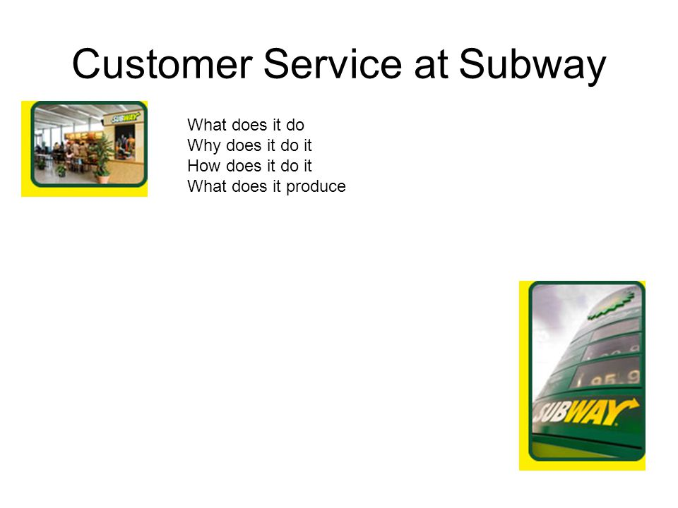 Customer Service at Subway What does it do Why does it do it How does it do it What does it produce
