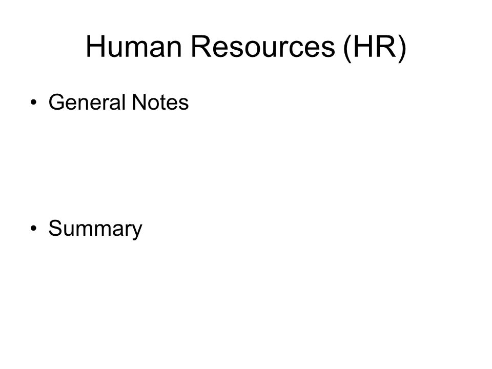 Human Resources (HR) General Notes Summary