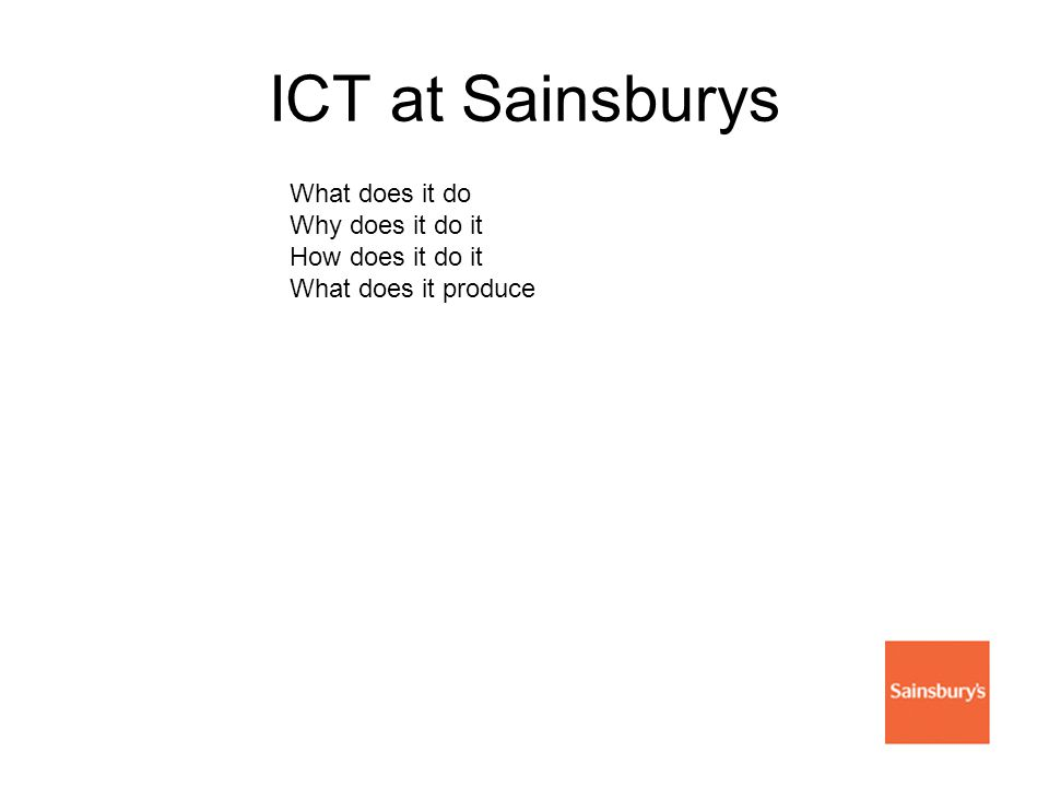 ICT at Sainsburys What does it do Why does it do it How does it do it What does it produce