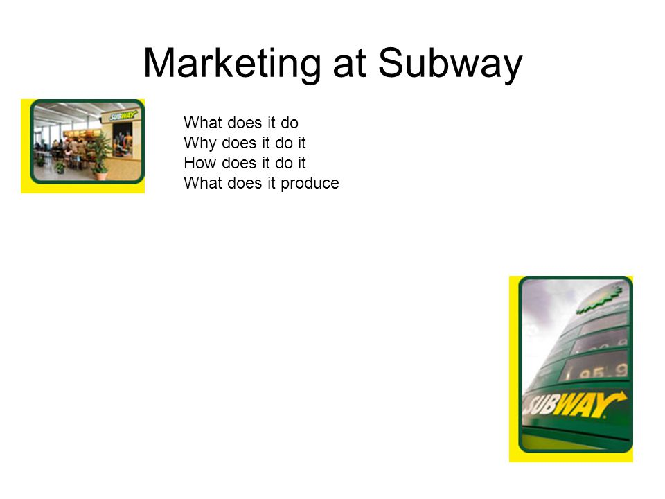 Marketing at Subway What does it do Why does it do it How does it do it What does it produce