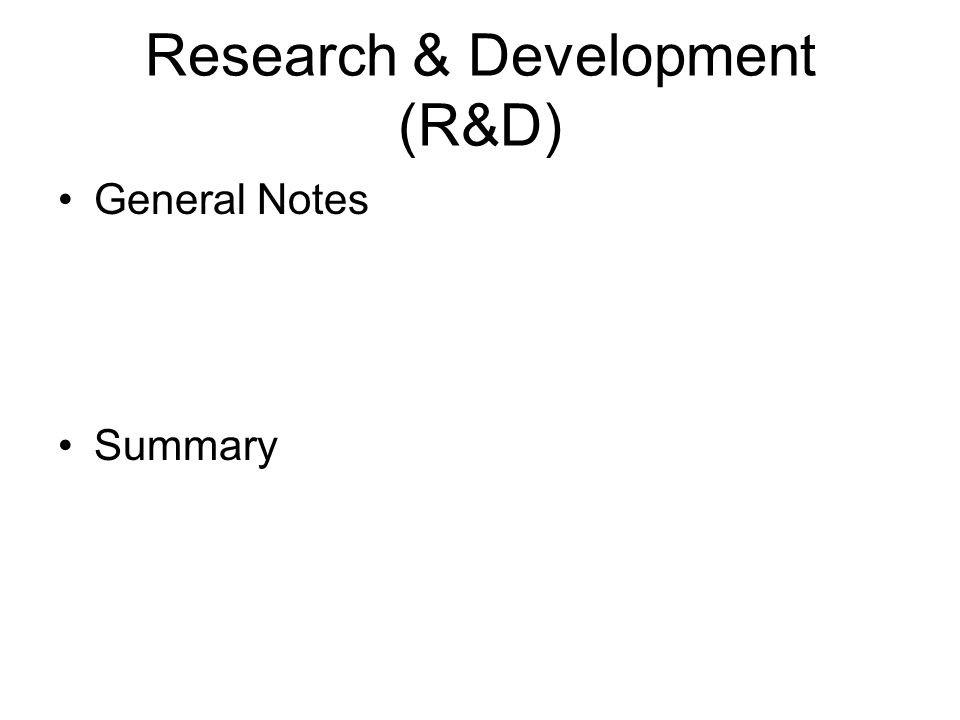 Research & Development (R&D) General Notes Summary