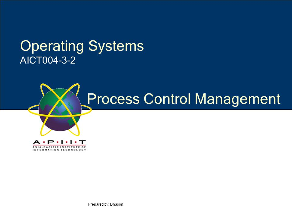 Process Control Management Prepared by: Dhason Operating Systems AICT004-3-2