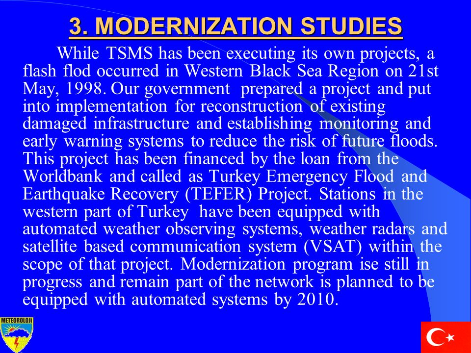 3. MODERNIZATION STUDIES While TSMS has been executing its own projects, a flash flod occurred in Western Black Sea Region on 21st May, 1998. Our gove