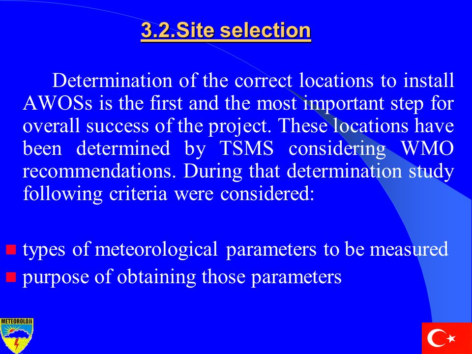 3.2.Site selection Determination of the correct locations to install AWOSs is the first and the most important step for overall success of the project