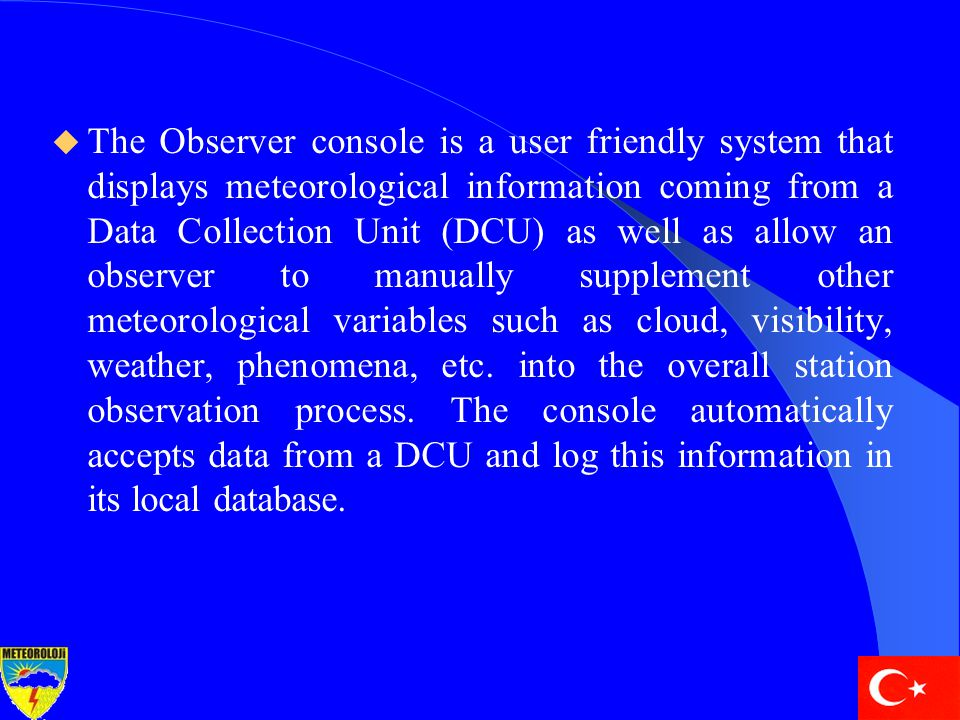  The Observer console is a user friendly system that displays meteorological information coming from a Data Collection Unit (DCU) as well as allow an