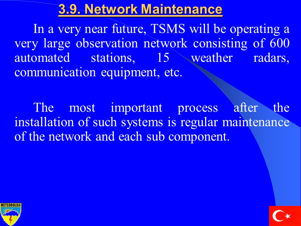 3.9. Network Maintenance In a very near future, TSMS will be operating a very large observation network consisting of 600 automated stations, 15 weath