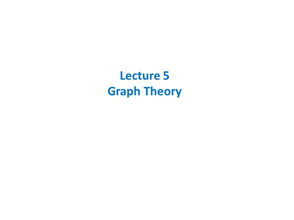 Lecture 5 Graph Theory