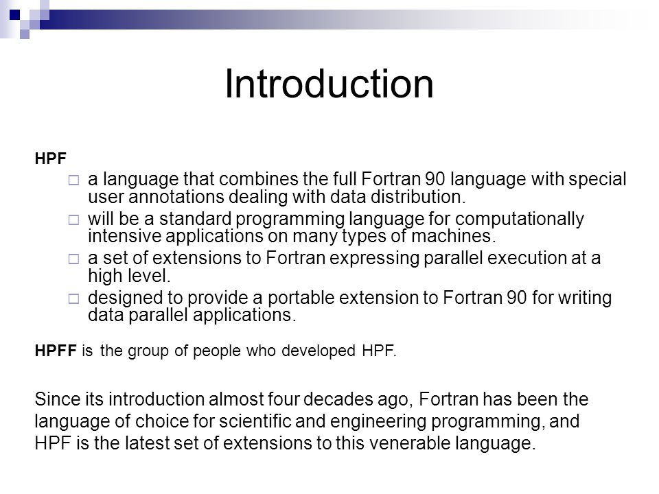 Introduction HPF  a language that combines the full Fortran 90 language with special user annotations dealing with data distribution.