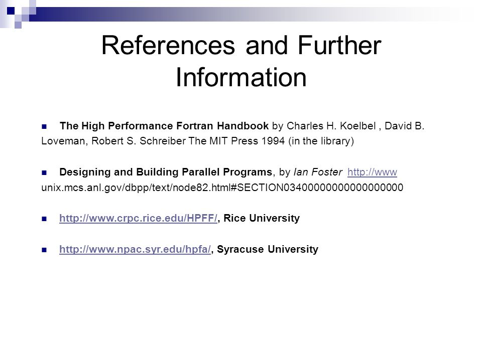 References and Further Information The High Performance Fortran Handbook by Charles H.