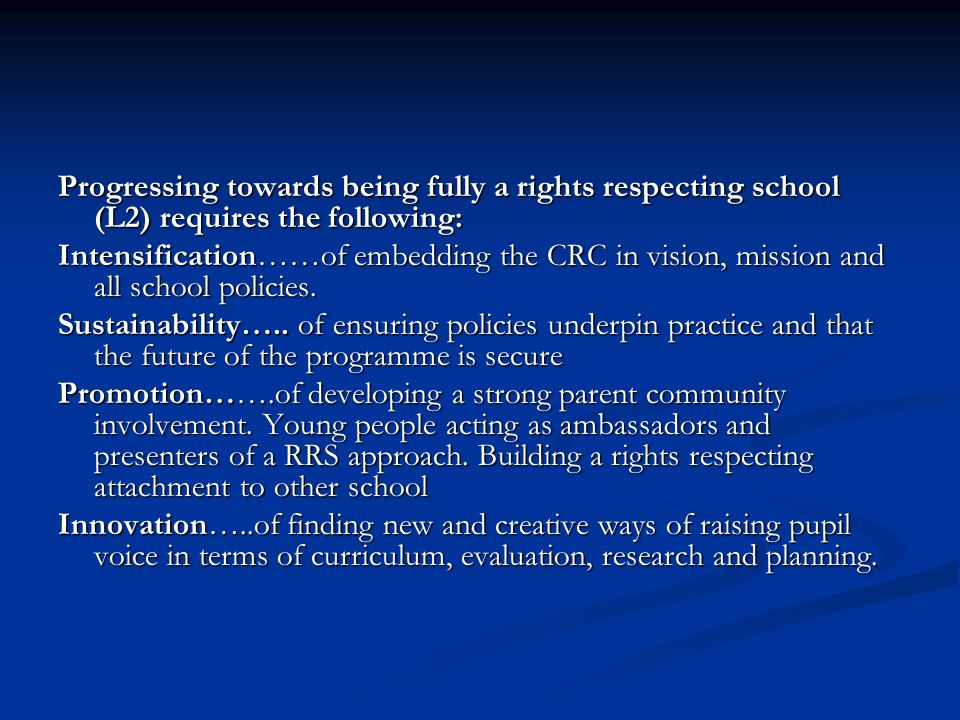 Progressing towards being fully a rights respecting school (L2) requires the following: Intensification……of embedding the CRC in vision, mission and a