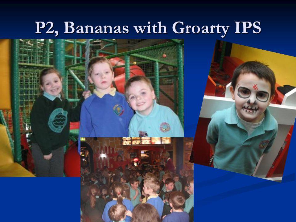 P2, Bananas with Groarty IPS