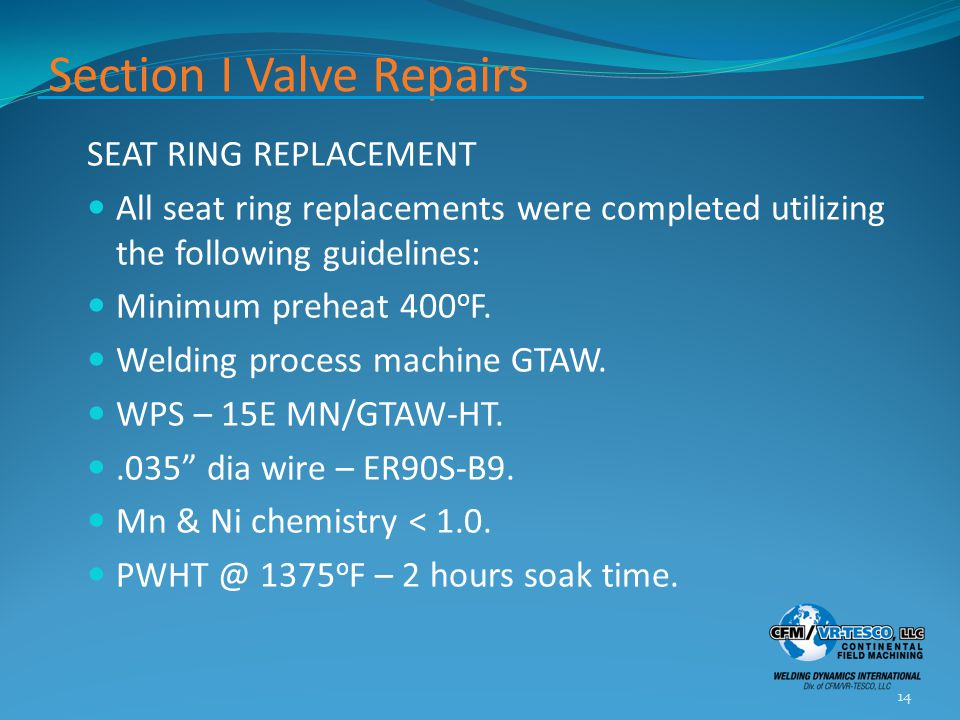 Section I Valve Repairs SEAT RING REPLACEMENT All seat ring replacements were completed utilizing the following guidelines: Minimum preheat 400 o F.
