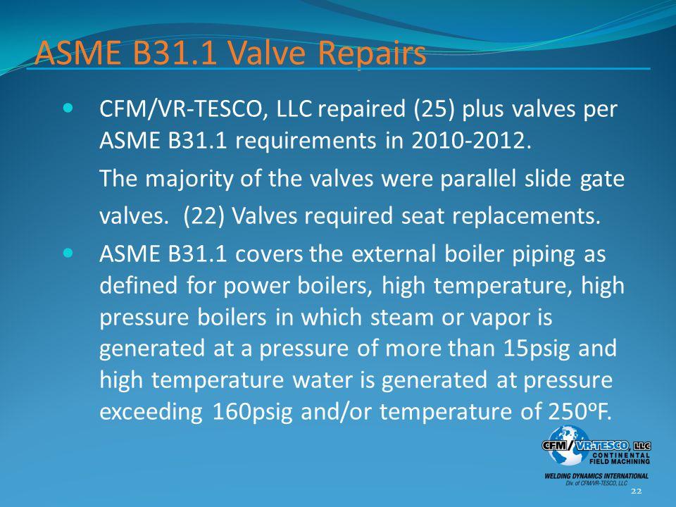 ASME B31.1 Valve Repairs CFM/VR-TESCO, LLC repaired (25) plus valves per ASME B31.1 requirements in 2010-2012.
