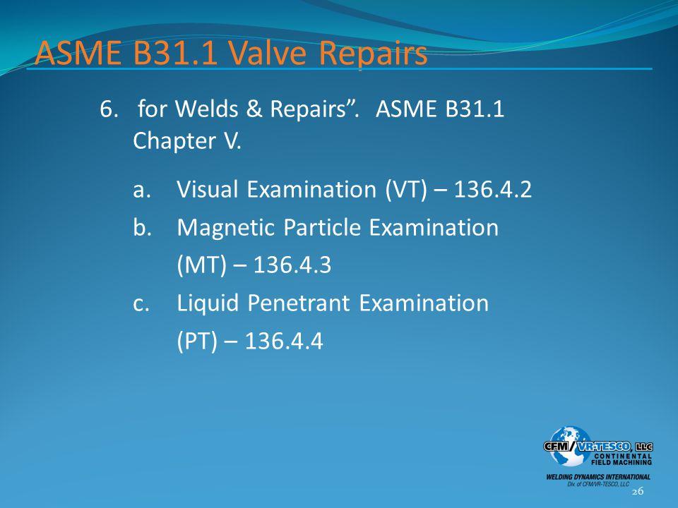ASME B31.1 Valve Repairs 6. for Welds & Repairs .