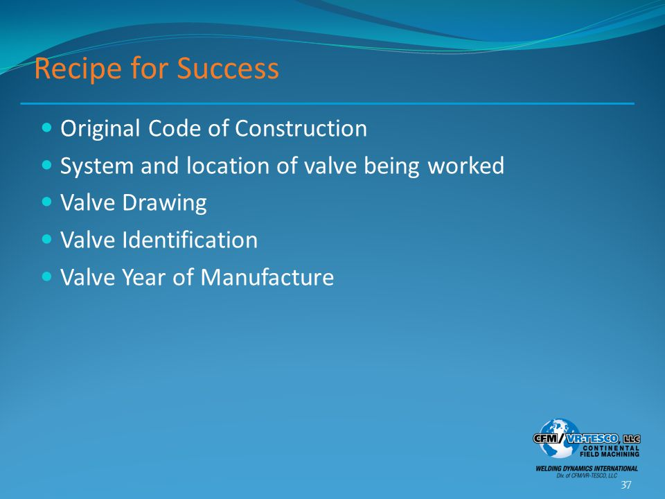 Recipe for Success Original Code of Construction System and location of valve being worked Valve Drawing Valve Identification Valve Year of Manufactur
