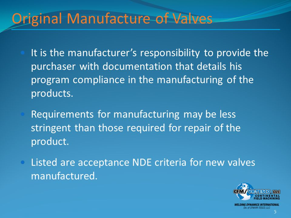 Original Manufacture of Valves It is the manufacturer's responsibility to provide the purchaser with documentation that details his program compliance in the manufacturing of the products.