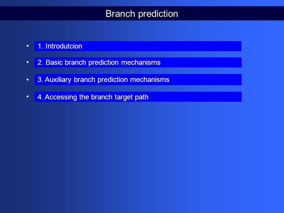 Basic branch prediction mechanism Processor based Global Local Compiler hints Combined (Choice prediction) (2-level) 2.4.